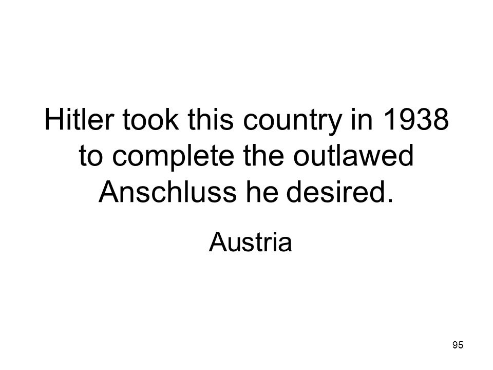 Hitler took this country in 1938 to complete the outlawed Anschluss he desired.