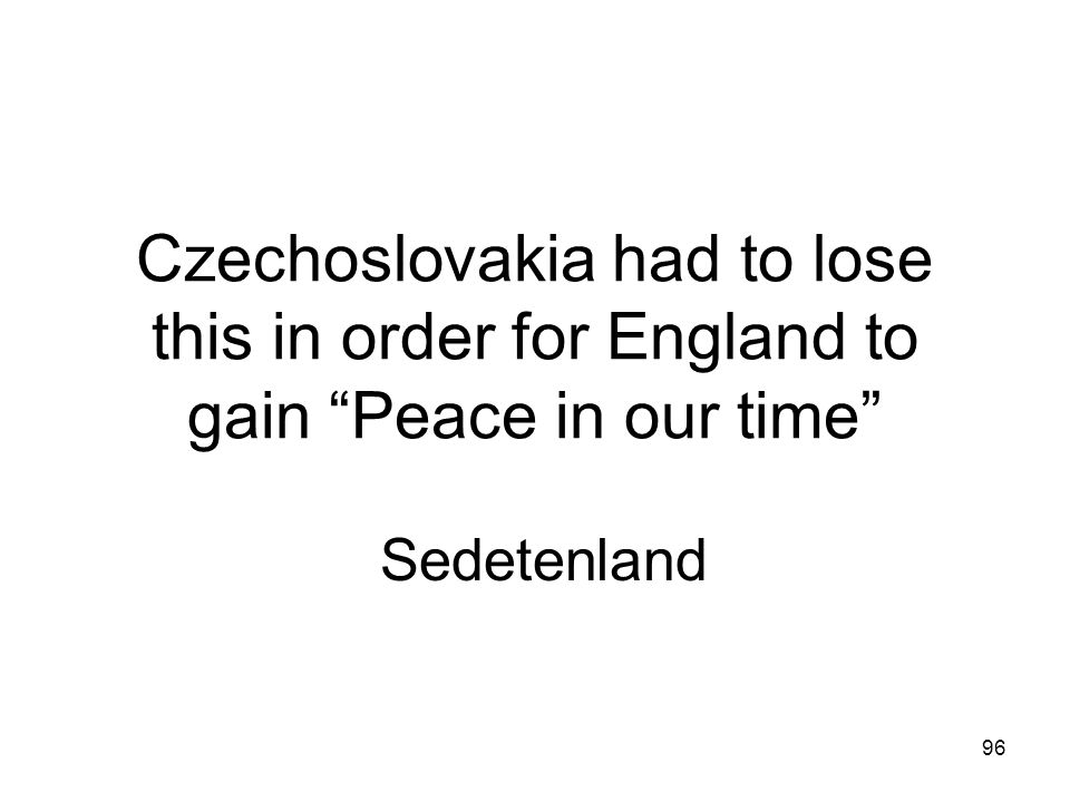 Czechoslovakia had to lose this in order for England to gain Peace in our time