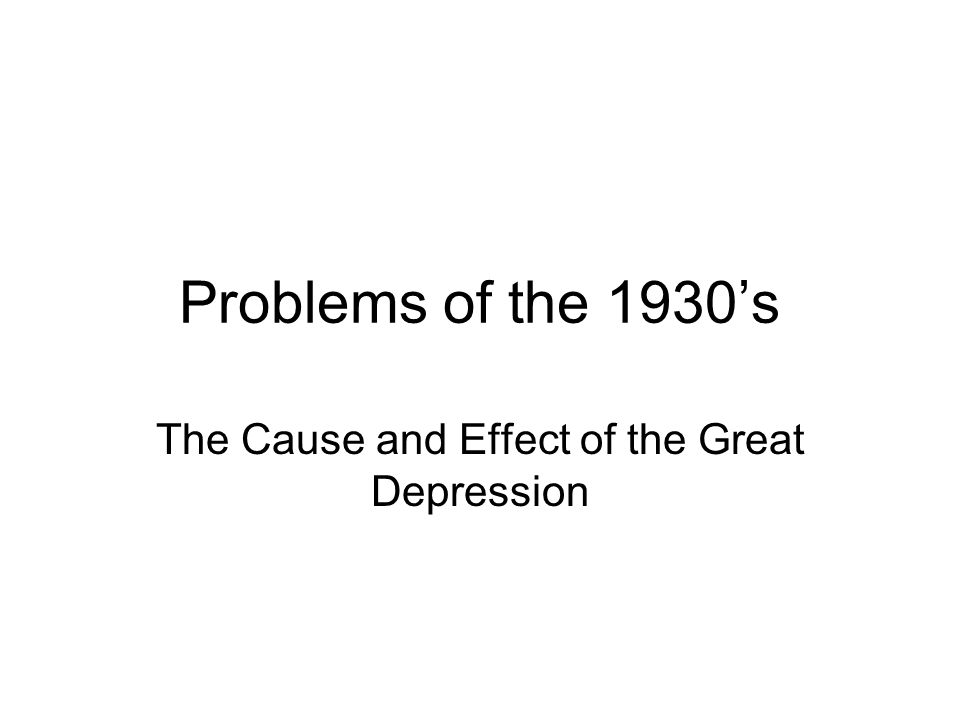 The Cause and Effect of the Great Depression