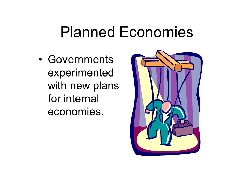 Planned Economies Governments experimented with new plans for internal economies.