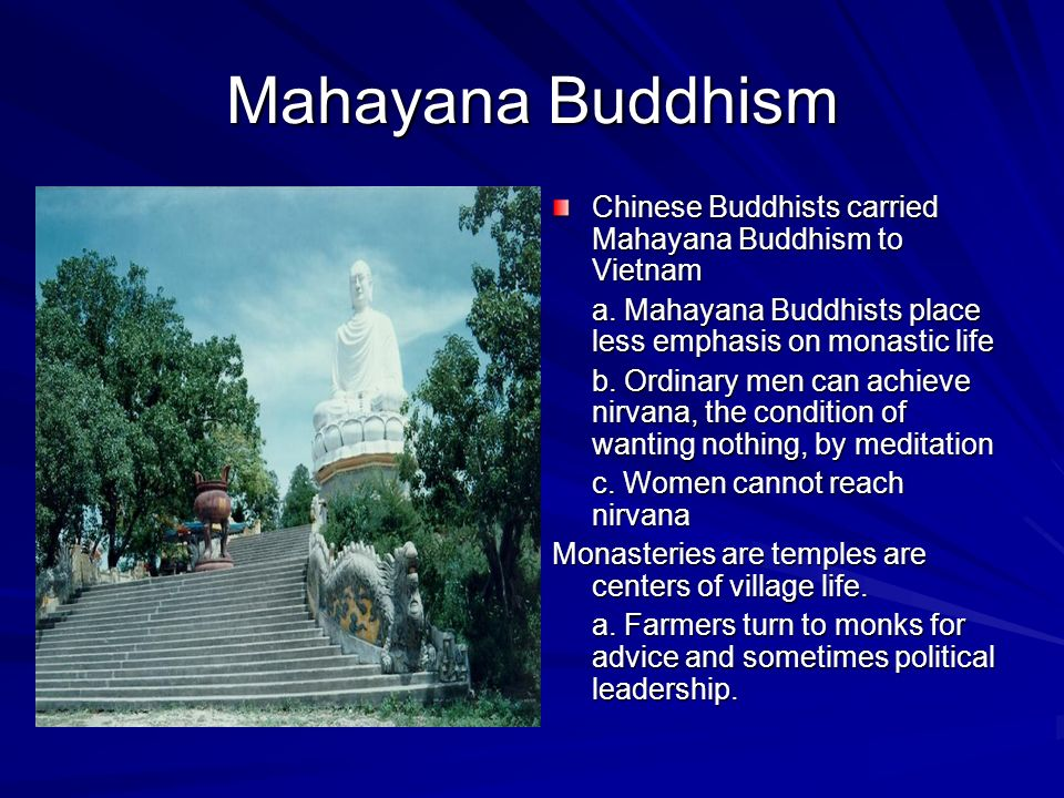 Mahayana Buddhism Chinese Buddhists carried Mahayana Buddhism to Vietnam. a. Mahayana Buddhists place less emphasis on monastic life.
