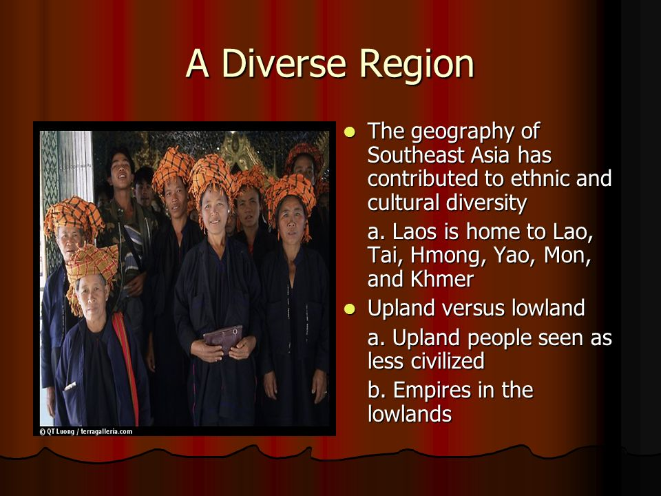 A Diverse Region The geography of Southeast Asia has contributed to ethnic and cultural diversity.