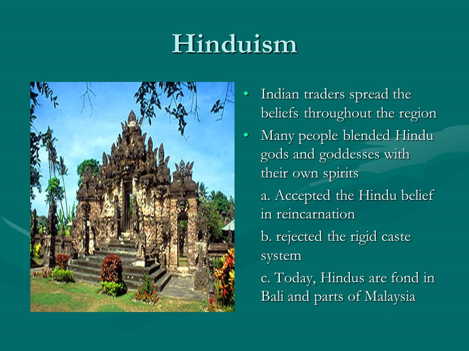 Hinduism Indian traders spread the beliefs throughout the region