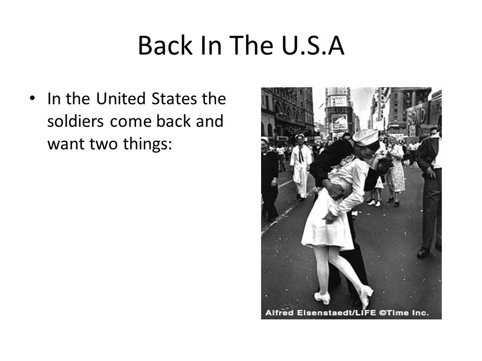 Back In The U.S.A In the United States the soldiers come back and want two things: