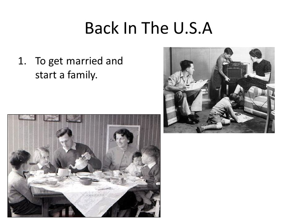 Back In The U.S.A To get married and start a family.