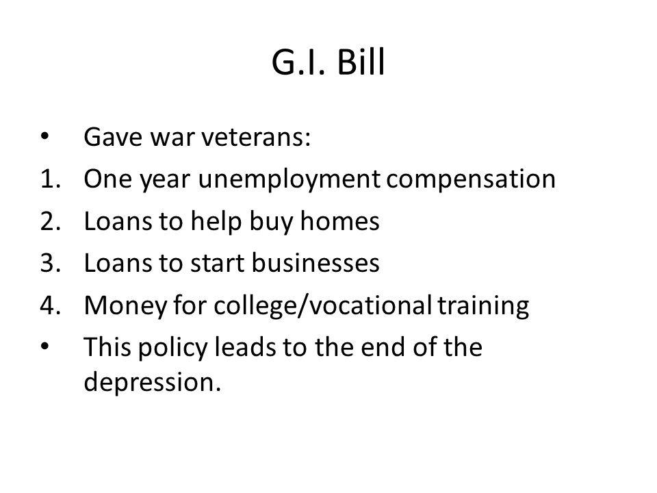 G.I. Bill Gave war veterans: One year unemployment compensation