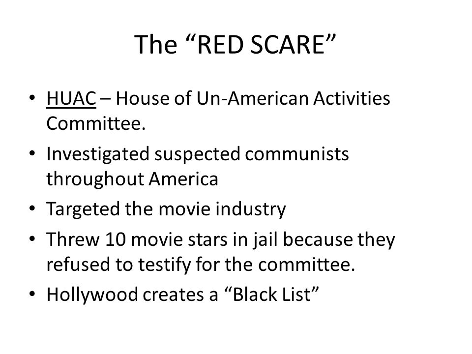 The RED SCARE HUAC – House of Un-American Activities Committee.