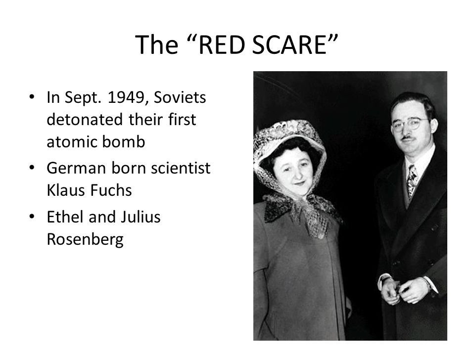 The RED SCARE In Sept. 1949, Soviets detonated their first atomic bomb. German born scientist Klaus Fuchs.