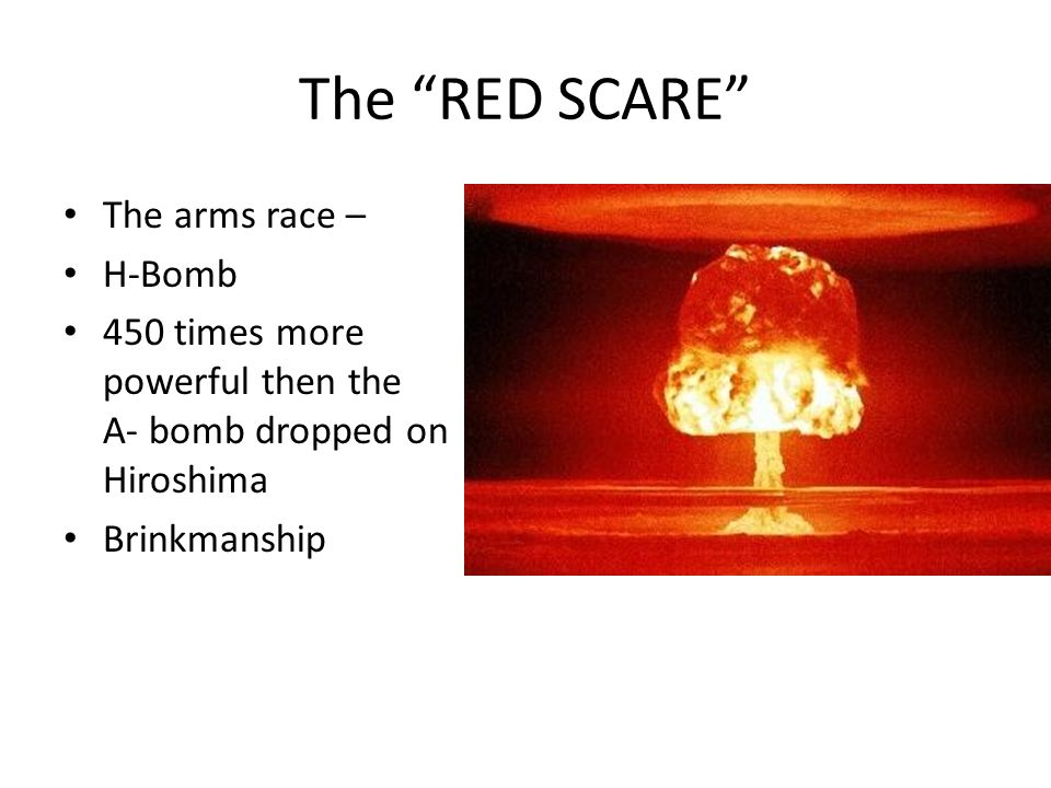 The RED SCARE The arms race – H-Bomb