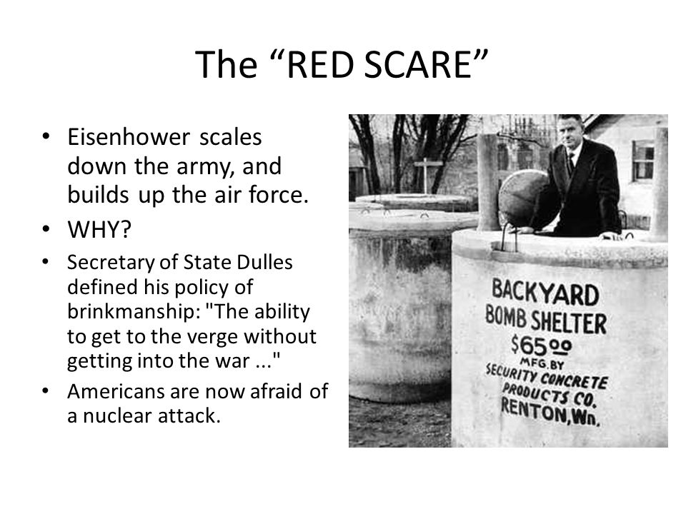 The RED SCARE Eisenhower scales down the army, and builds up the air force. WHY