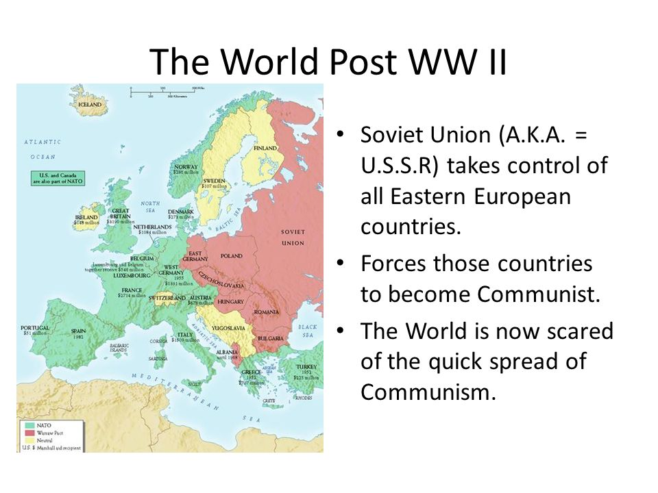 The World Post WW II Soviet Union (A.K.A. = U.S.S.R) takes control of all Eastern European countries.