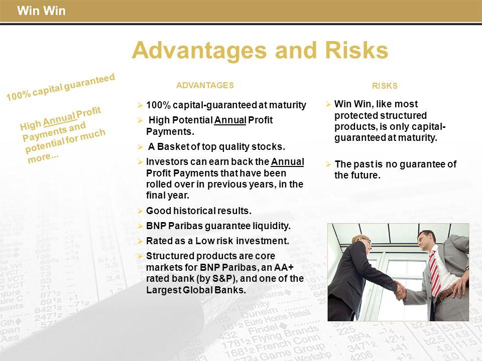 Advantages and Risks 100% capital guaranteed