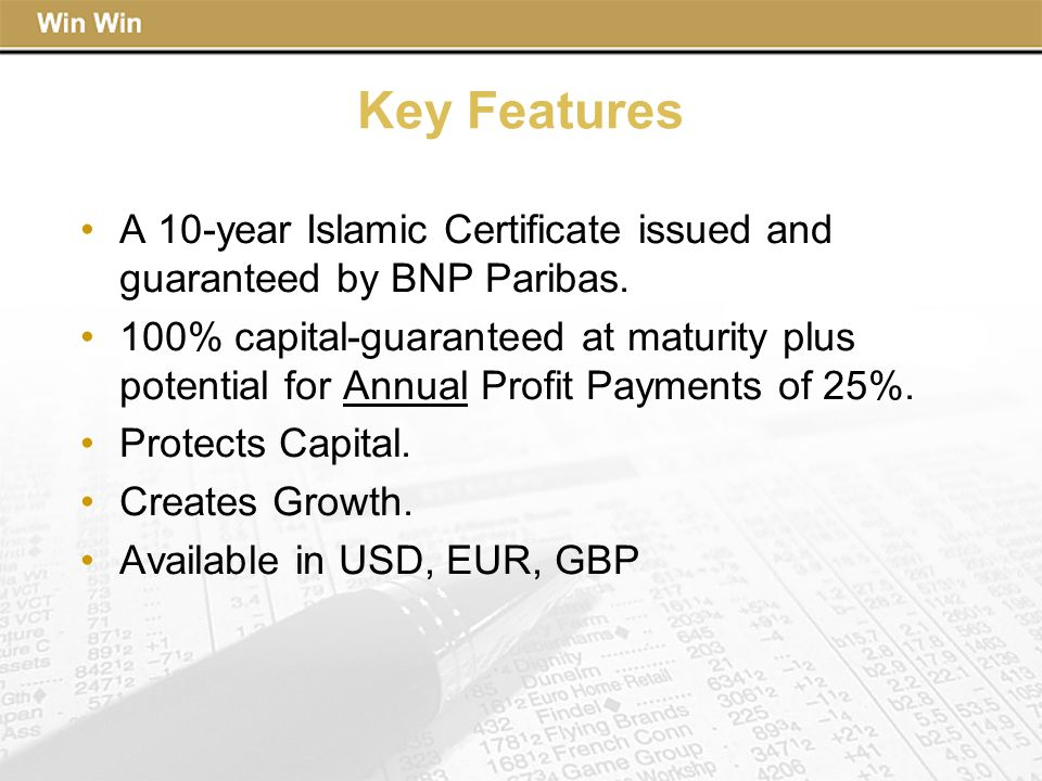 Key Features A 10-year Islamic Certificate issued and guaranteed by BNP Paribas.