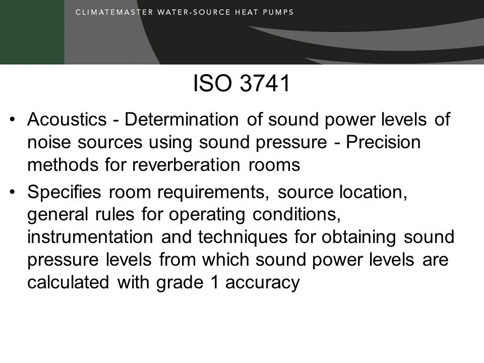 ISO 3741 Acoustics - Determination of sound power levels of noise sources using sound pressure - Precision methods for reverberation rooms.