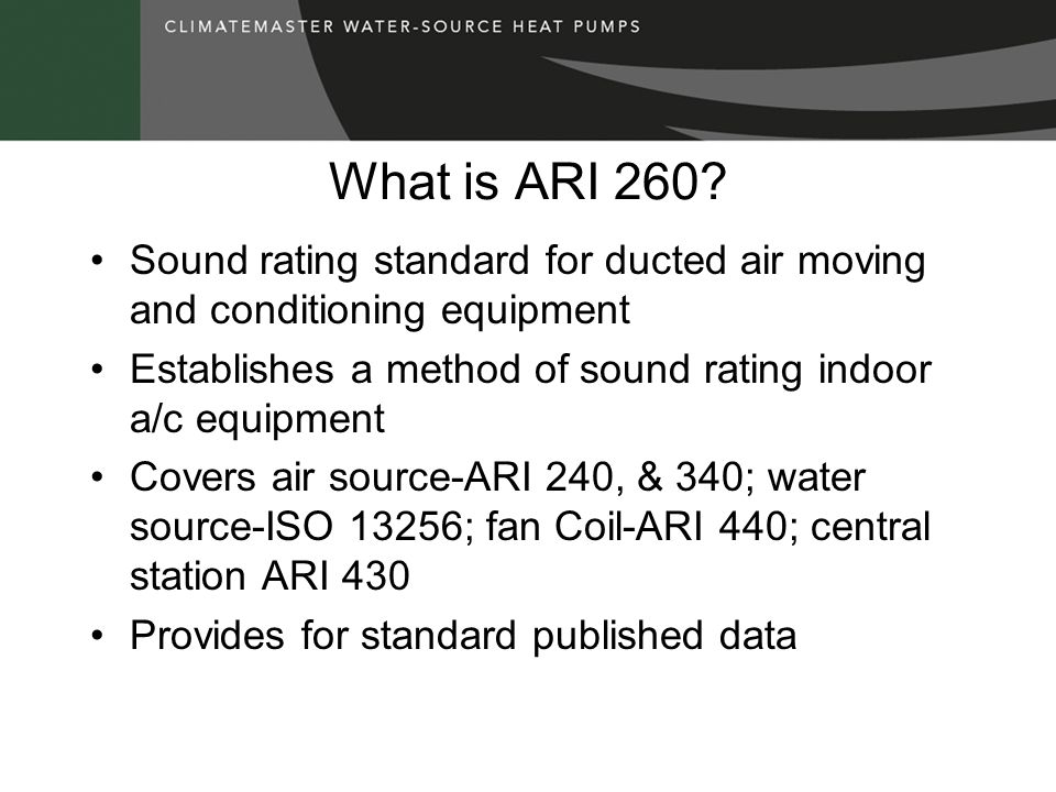 What is ARI 260 Sound rating standard for ducted air moving and conditioning equipment. Establishes a method of sound rating indoor a/c equipment.