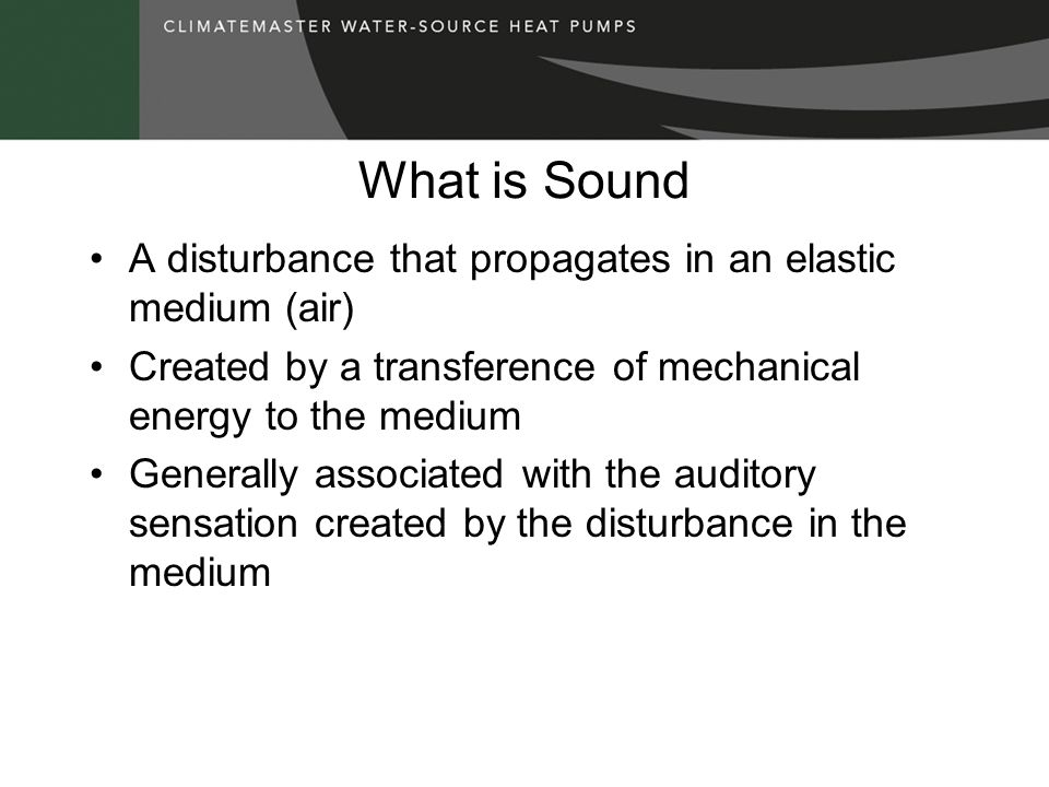 What is Sound A disturbance that propagates in an elastic medium (air)