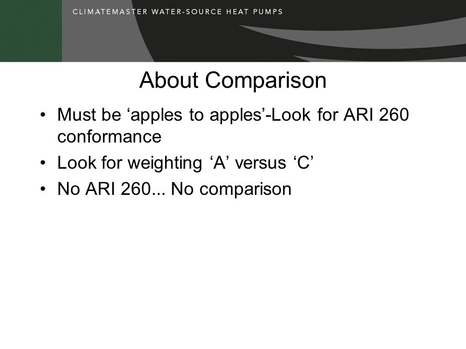 About Comparison Must be 'apples to apples'-Look for ARI 260 conformance. Look for weighting 'A' versus 'C'