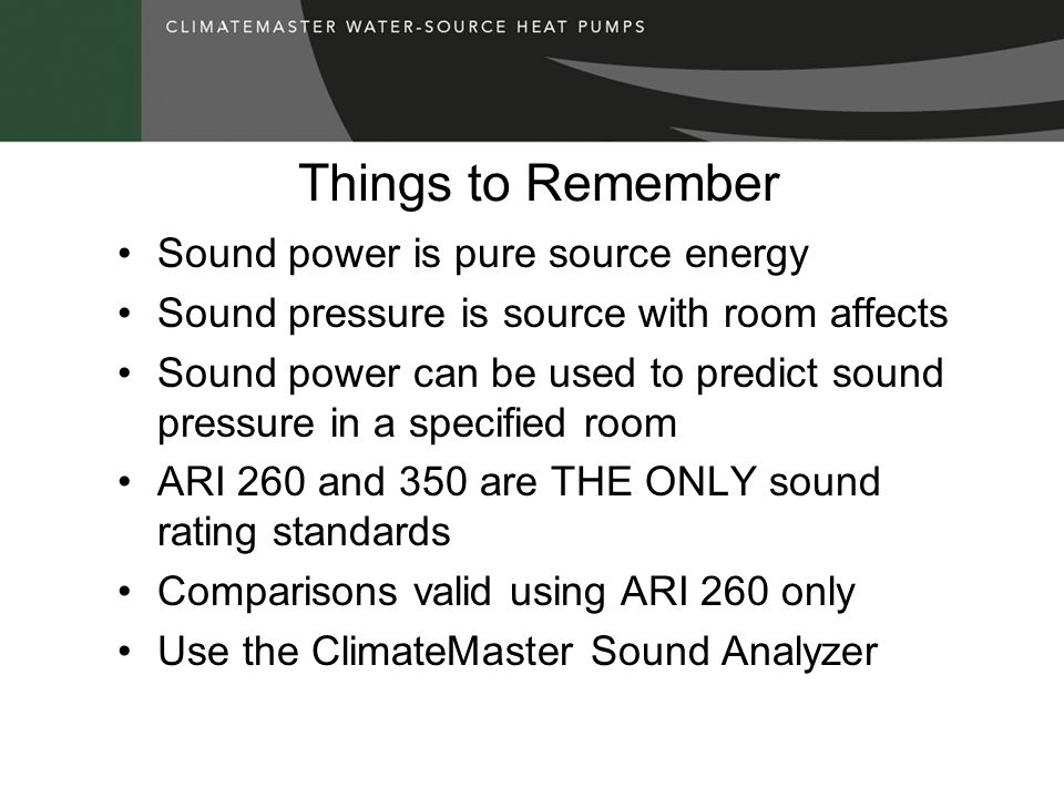 Things to Remember Sound power is pure source energy