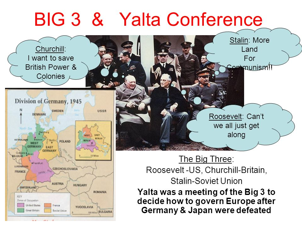 BIG 3 & Yalta Conference The Big Three: