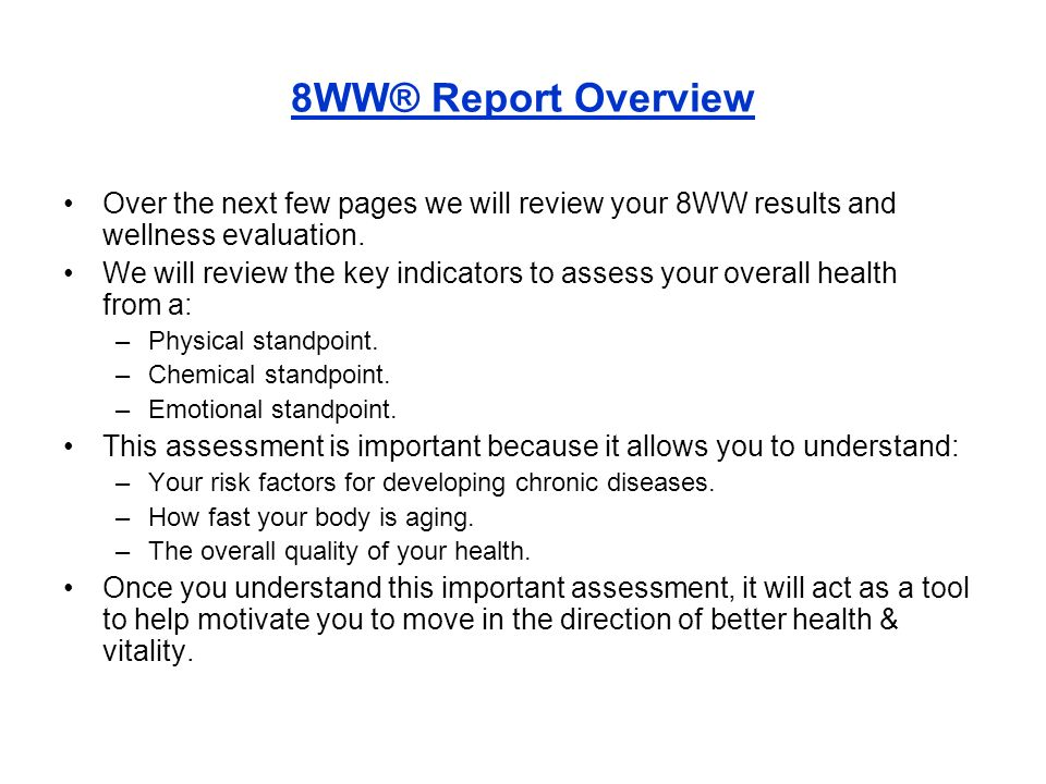 8WW® Report Overview Over the next few pages we will review your 8WW results and wellness evaluation.