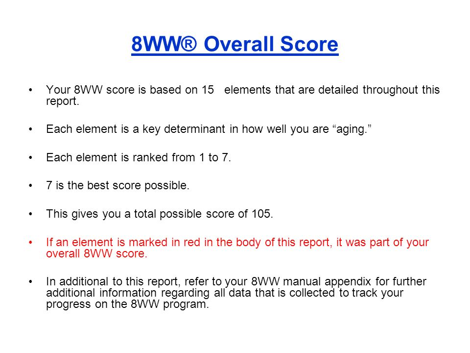 8WW® Overall Score Your 8WW score is based on 15 elements that are detailed throughout this report.