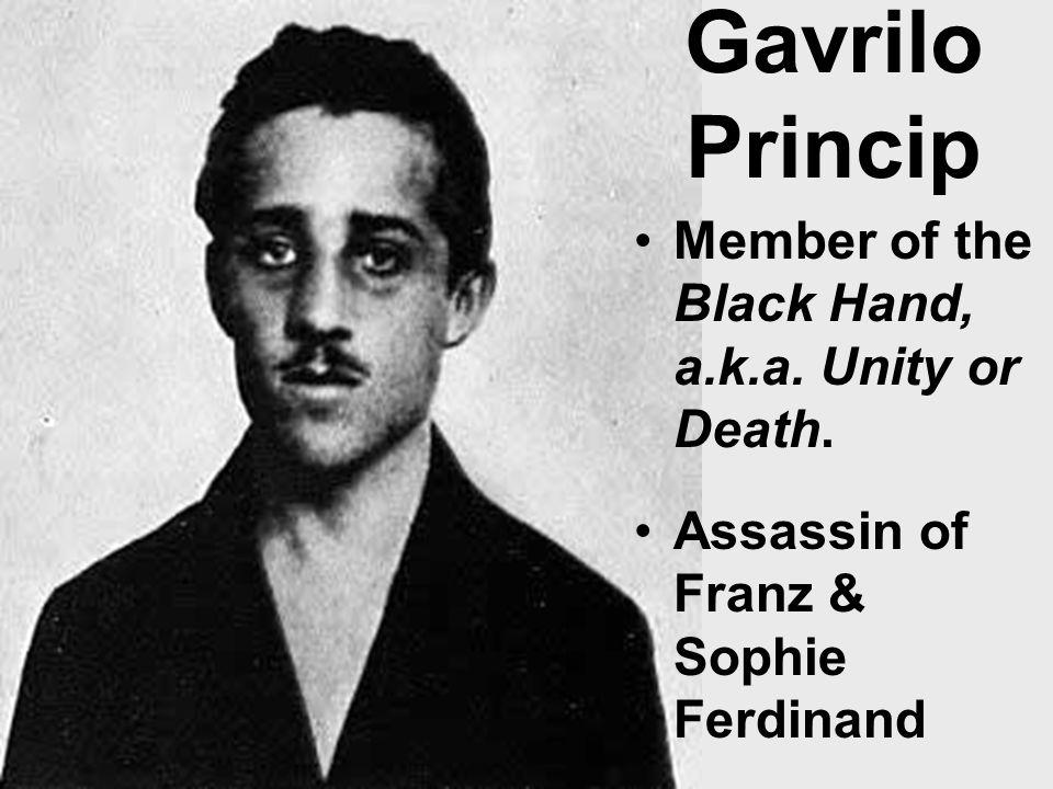 Gavrilo Princip Member of the Black Hand, a.k.a. Unity or Death.