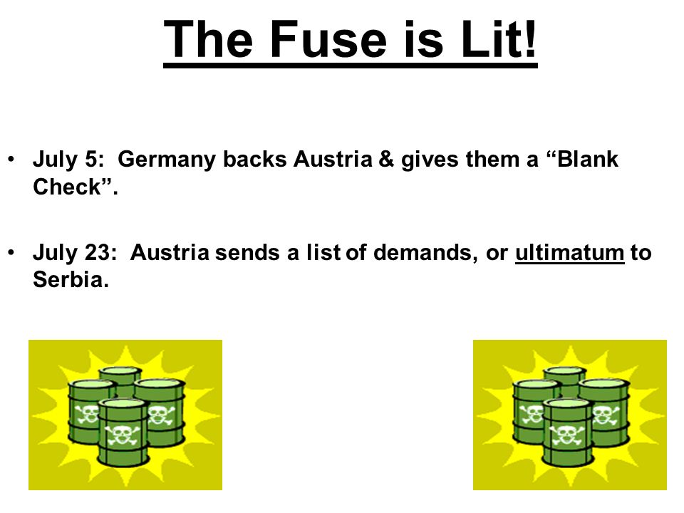 The Fuse is Lit. July 5: Germany backs Austria & gives them a Blank Check .