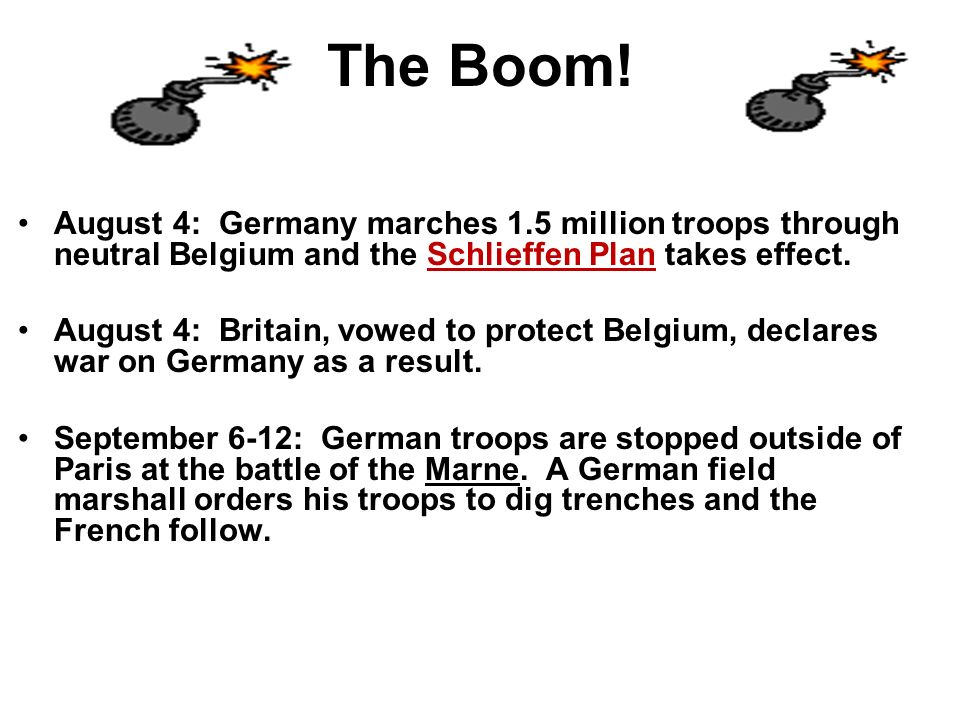 The Boom! August 4: Germany marches 1.5 million troops through neutral Belgium and the Schlieffen Plan takes effect.