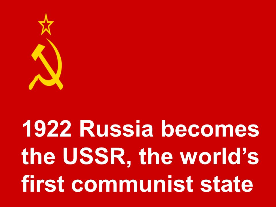 1922 Russia becomes the USSR, the world's first communist state