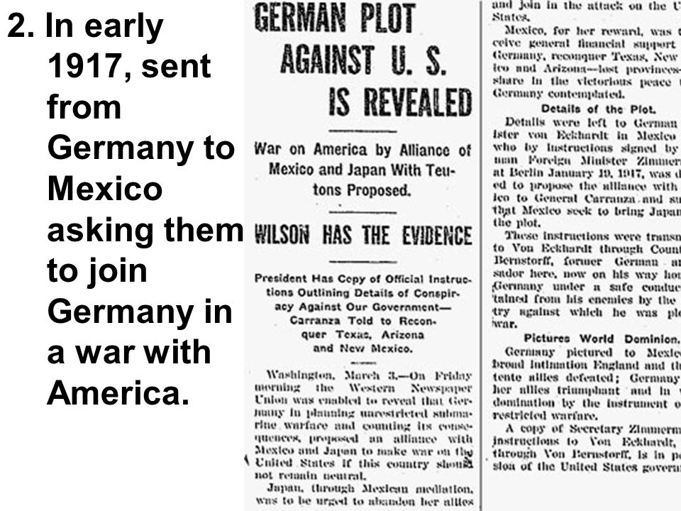 2. In early 1917, sent from Germany to Mexico asking them to join Germany in a war with America.