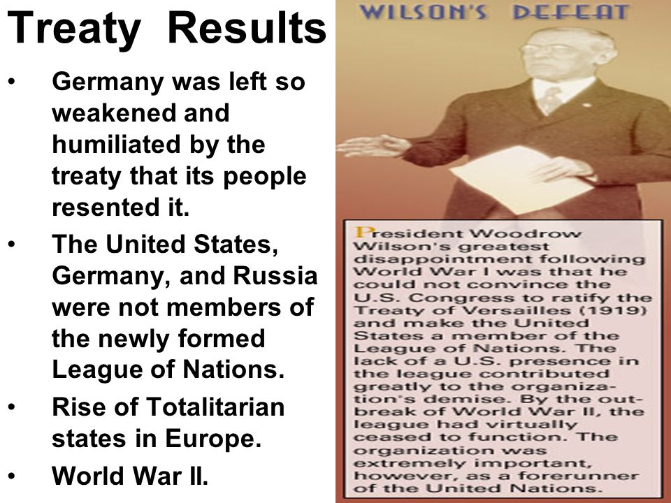 Treaty Results Germany was left so weakened and humiliated by the treaty that its people resented it.