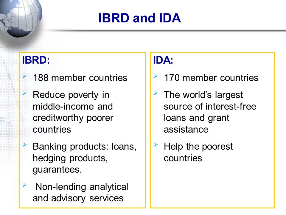 IBRD and IDA IBRD: IDA: 188 member countries