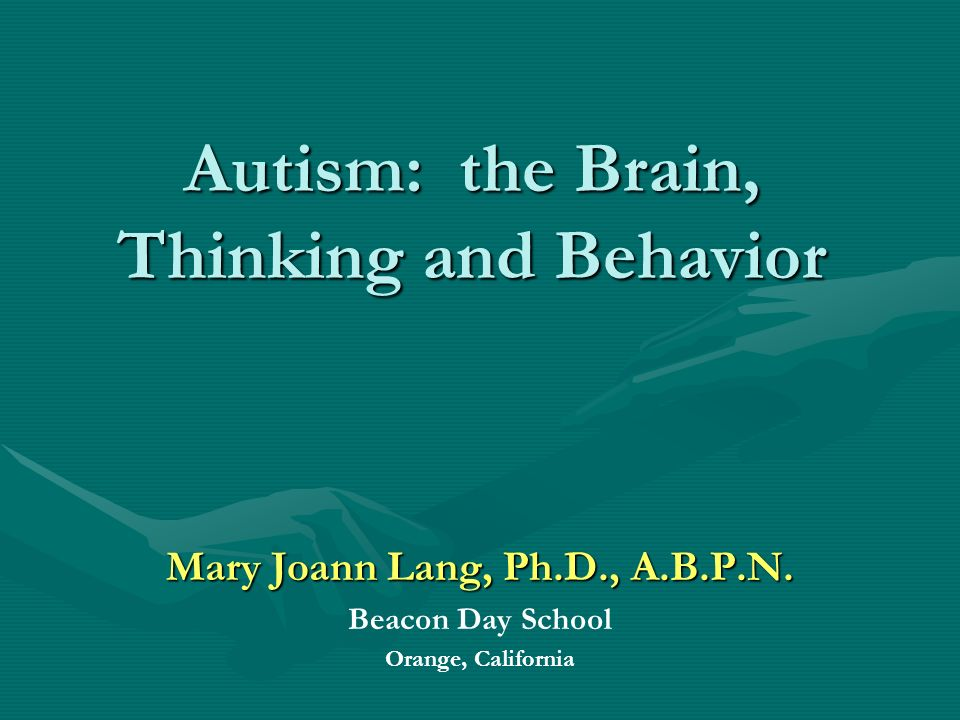 Autism: the Brain, Thinking and Behavior