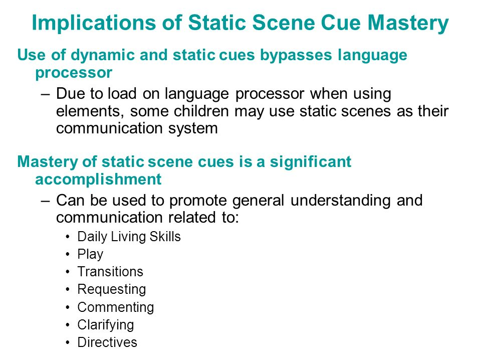 Implications of Static Scene Cue Mastery
