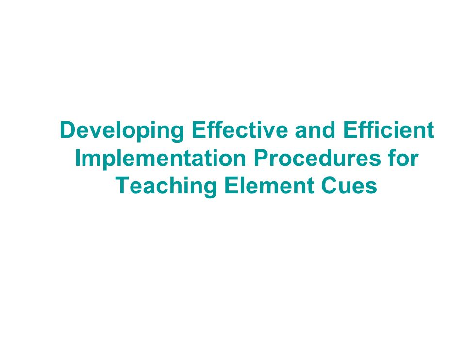 Developing Effective and Efficient Implementation Procedures for Teaching Element Cues