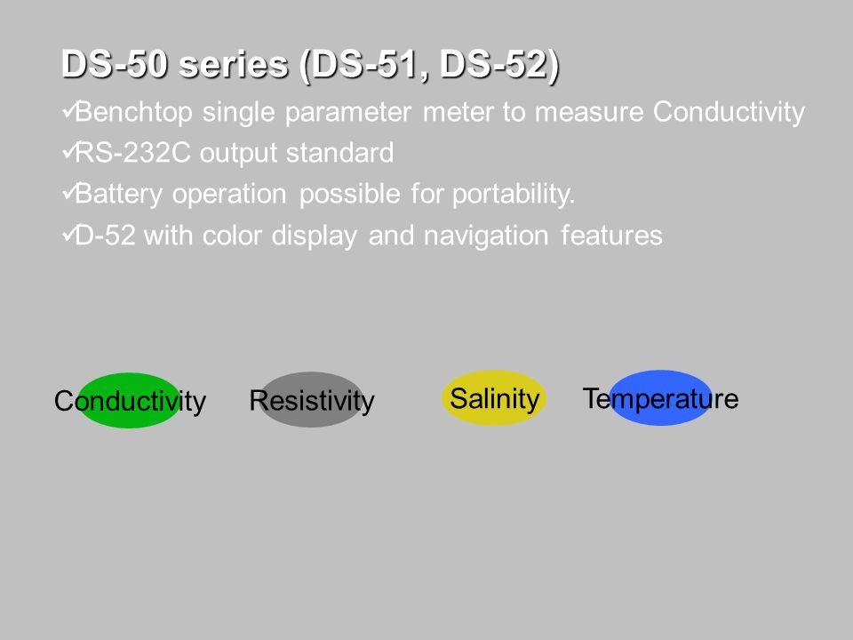 DS-50 series (DS-51, DS-52)Benchtop single parameter meter to measure Conductivity. RS-232C output standard.