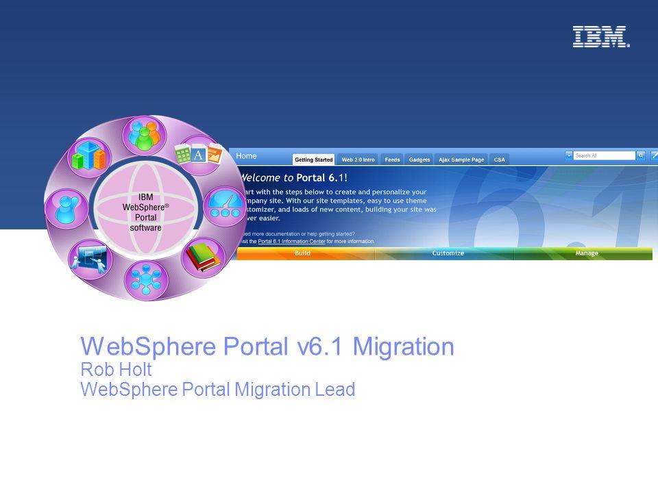 WebSphere Portal v6.1 Migration Rob Holt WebSphere Portal Migration Lead