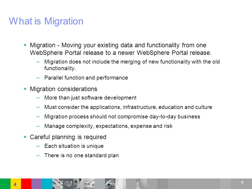 What is Migration Migration - Moving your existing data and functionality from one WebSphere Portal release to a newer WebSphere Portal release.
