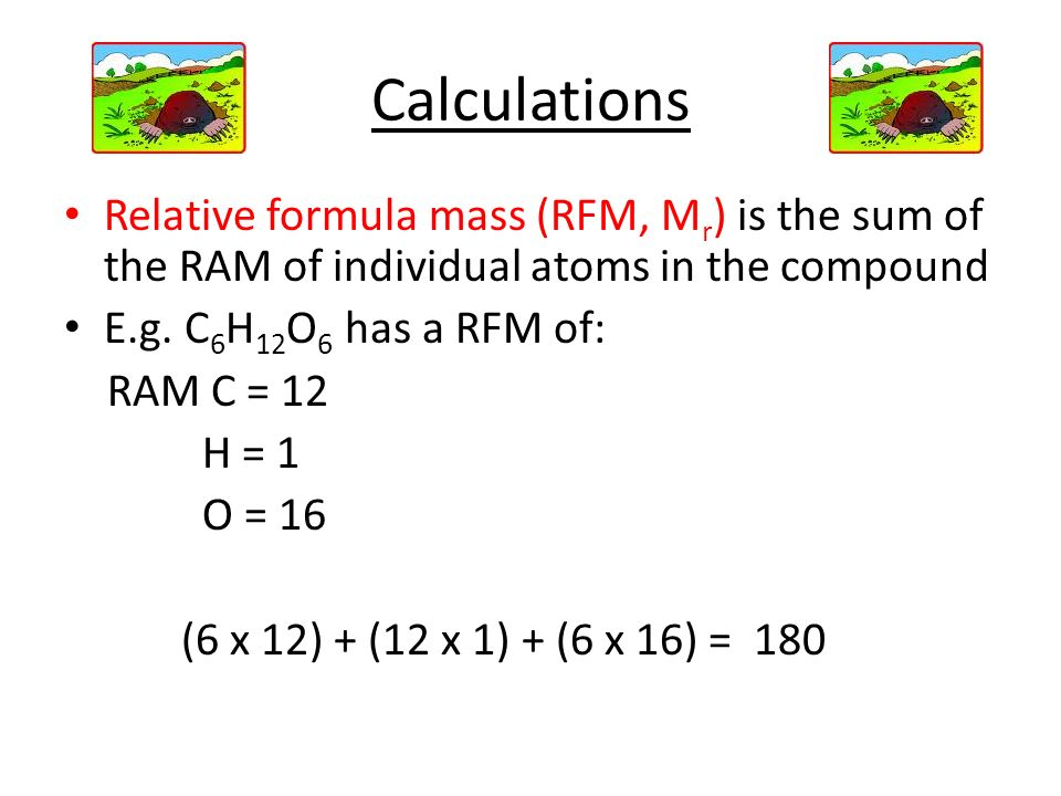 Calculations Relative formula mass (RFM, Mr) is the sum of the RAM of individual atoms in the compound.