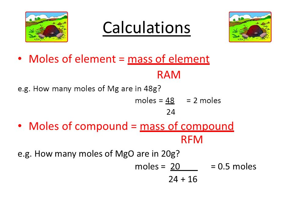 Calculations Moles of element = mass of element RAM
