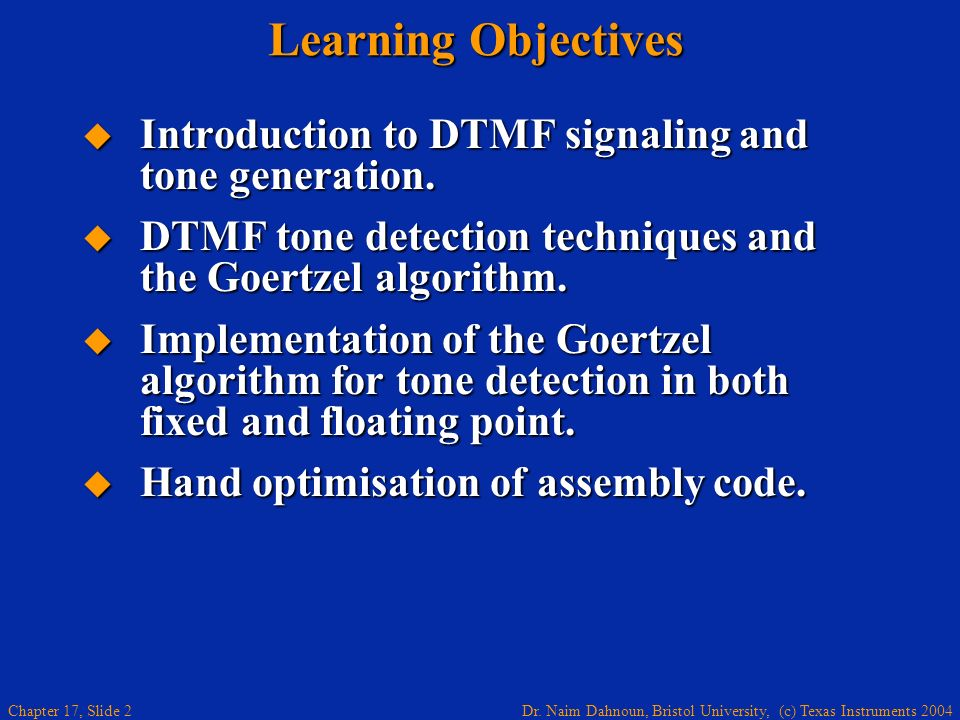 Learning Objectives Introduction to DTMF signaling and tone generation. DTMF tone detection techniques and the Goertzel algorithm.