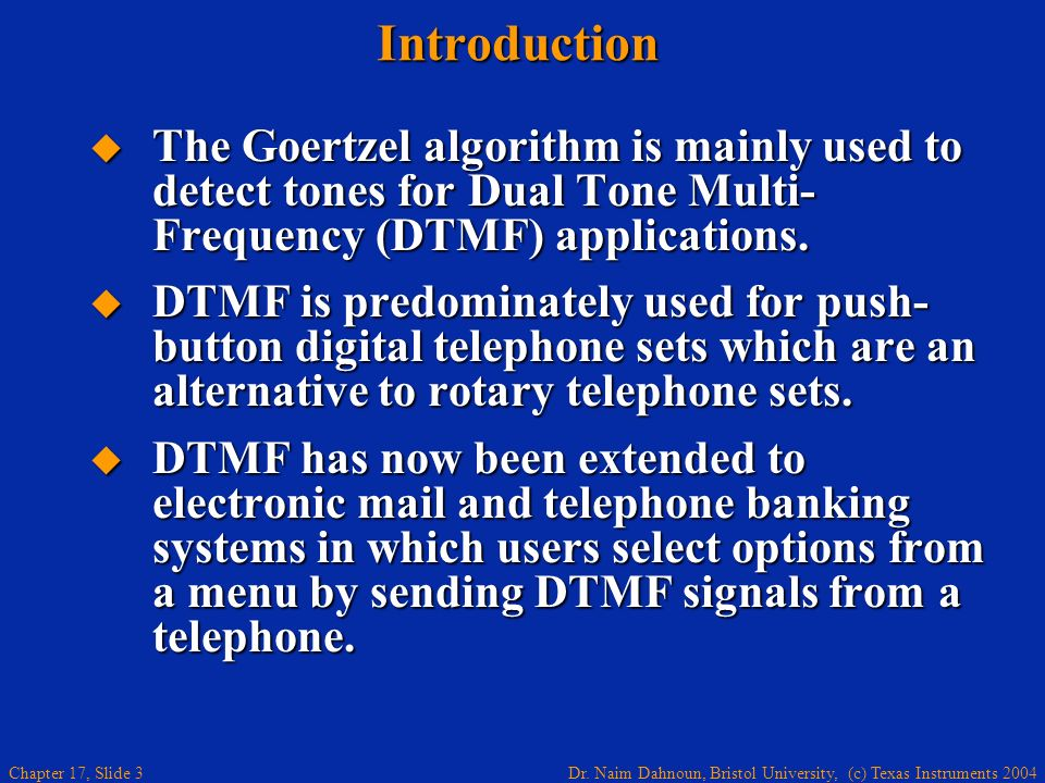 Introduction The Goertzel algorithm is mainly used to detect tones for Dual Tone Multi-Frequency (DTMF) applications.