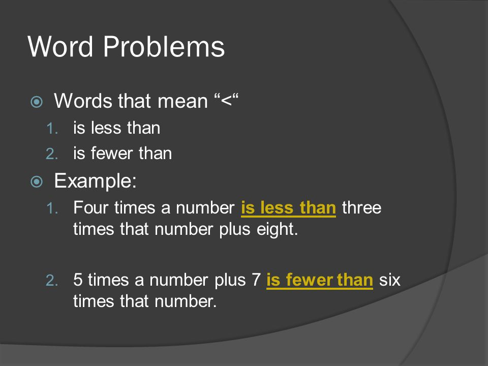 Word Problems Words that mean < Example: is less than