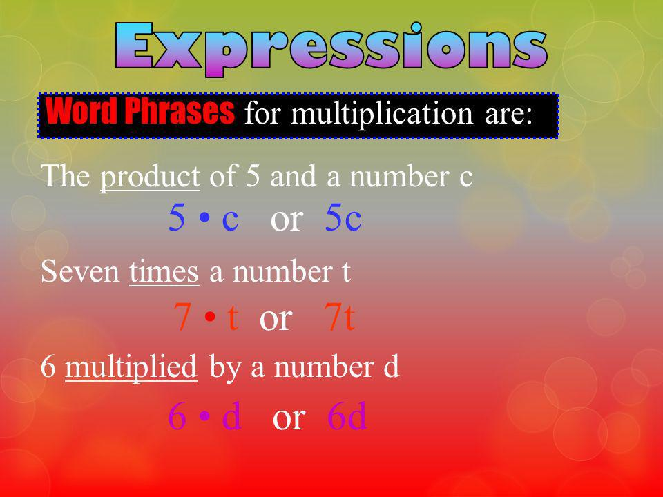 5 • c or 5c 7 • t or 7t 6 • d or 6d Expressions