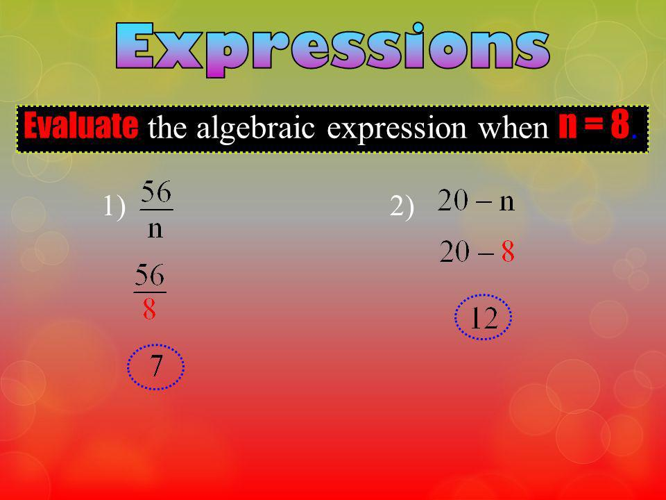 Evaluate the algebraic expression when n = 8.