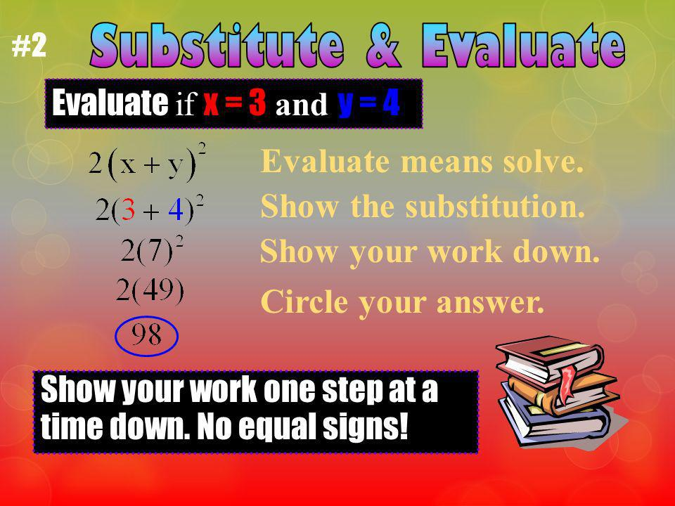 Evaluate means solve. Show the substitution. Circle your answer.