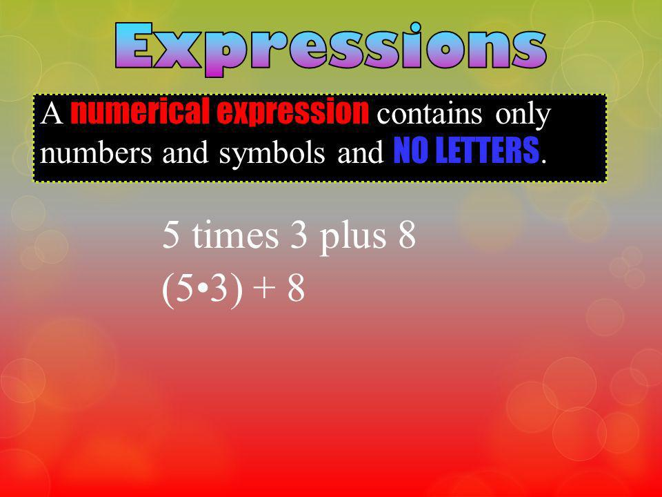 5 times 3 plus 8 (5•3) + 8 Expressions