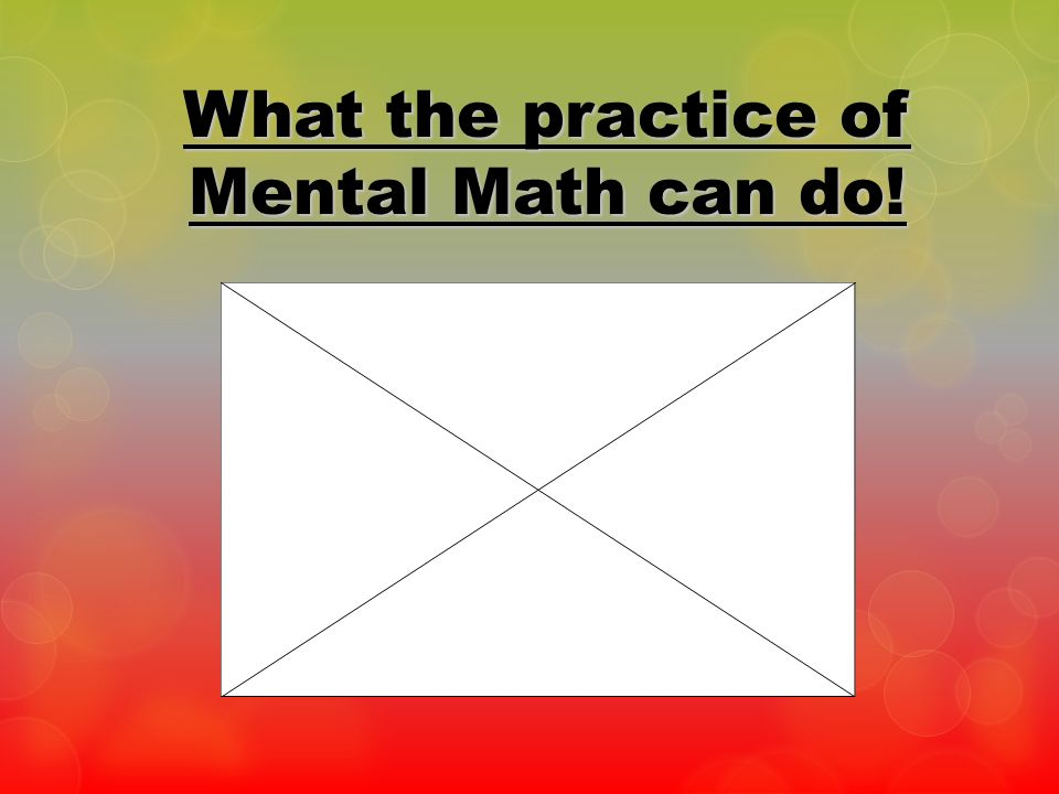 What the practice of Mental Math can do!