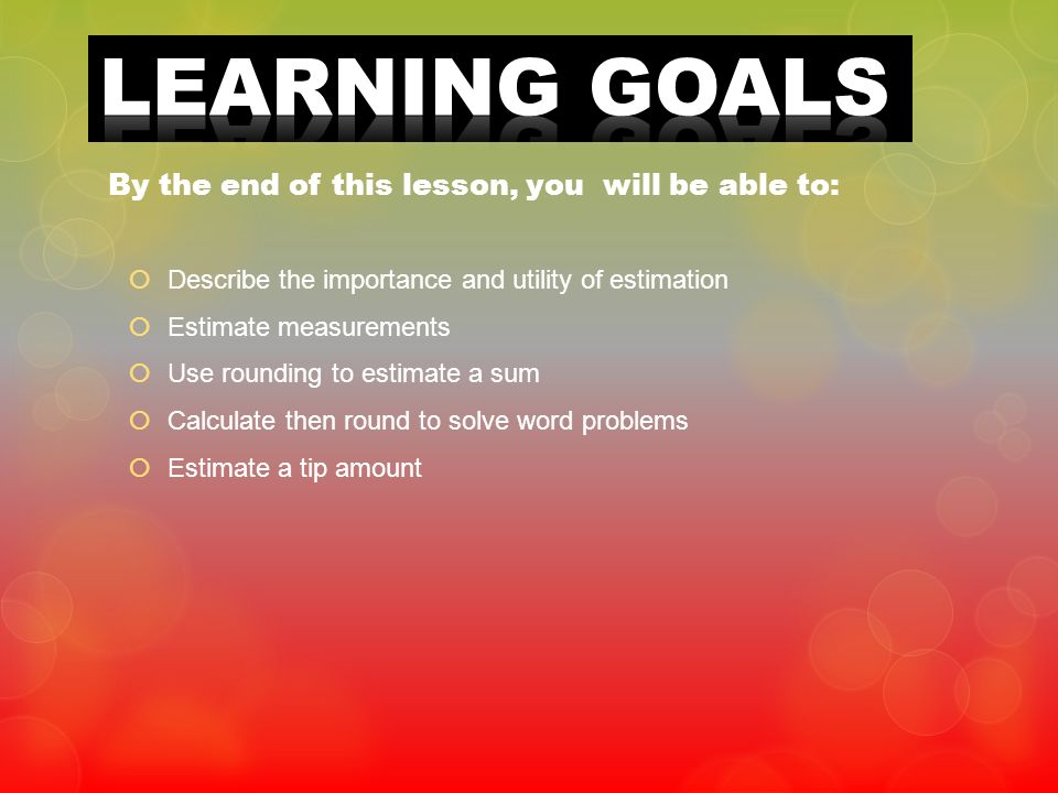 LEARNING GOALS By the end of this lesson, you will be able to:
