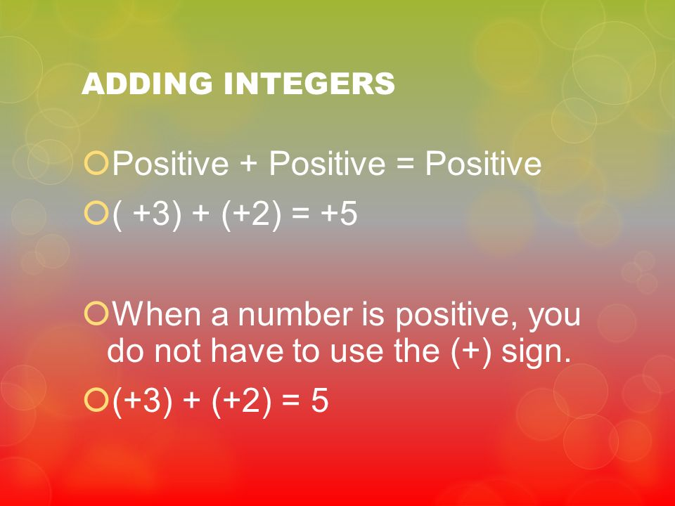 Positive + Positive = Positive ( +3) + (+2) = +5